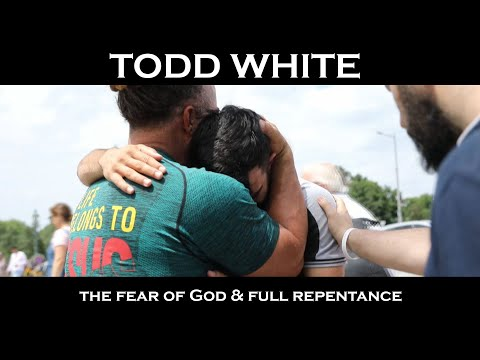 Todd White - The Fear of God & Full Repentance