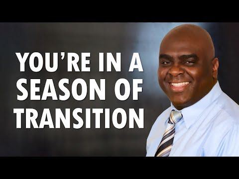 You're in a Season of TRANSITION
