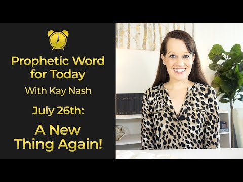 Prophetic Word for Today! July 26th- A NEW THING AGAIN!