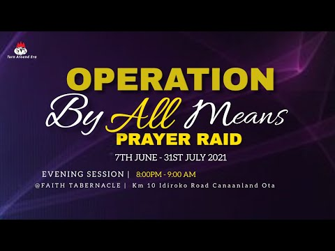 DOMI STREAM: OPERATION BY ALL MEANS  PRAYER RAID   EVENING SESSION  29,JULY 2021 FAITH TABERNACLE