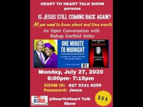July 27, 2020 [Heart to Heart Talk Show With Bishop Garfield Daley] Is Jesus still coming back