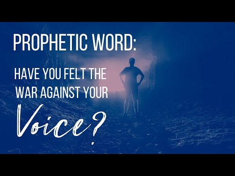 HAVE YOU FELT THE WAR AGAINST YOUR VOICE? // Prophetic Word