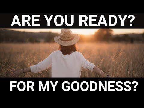 Key Word - The Lord asks - Are you ready? Are you Ready for my goodness?