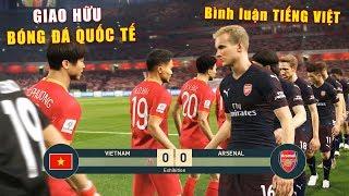 PES 19 | Giao hữu Quốc Tế | VIETNAM vs ARSENAL  - Bình luận Tiếng Việt - Giấc mơ Bóng Đá VIỆT NAM