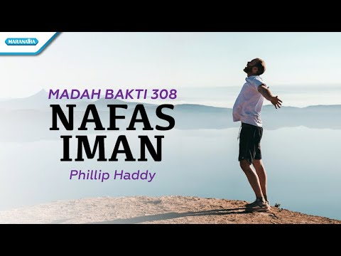 Madah Bakti 308 - Nafas Iman - Phillip Haddy (with lyric)