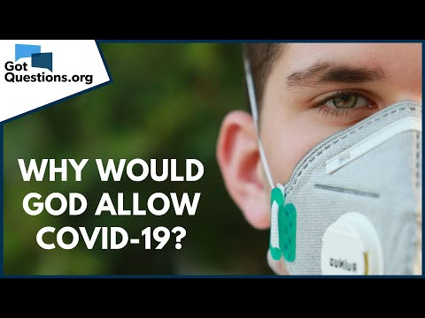 Why would God allow Covid-19?  GotQuestions.org