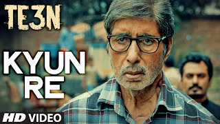 KYUN RE Video Song from TE3N Movie | Amitabh Bachchan, Nawazuddin Siddiqui, Vidya Balan