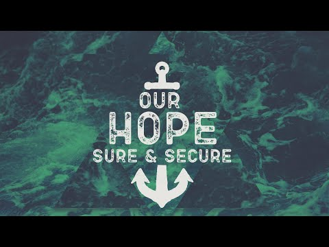 Our Hope Sure & Secure