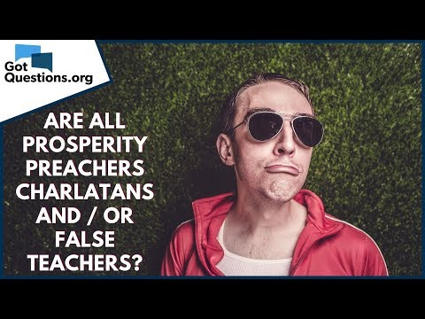 Are all Prosperity Preachers False Teachers and / or Charlatans?  GotQuestions.org