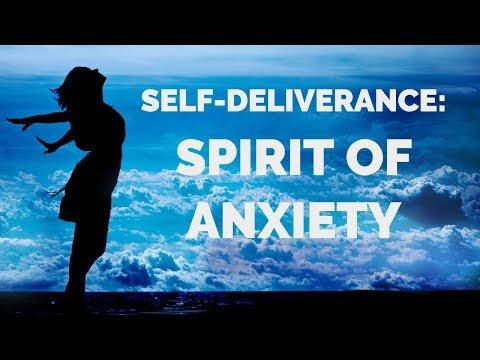 Deliverance From the Spirit of Anxiety  Self-Deliverance Prayers