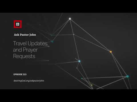 Travel Updates and Prayer Requests // Ask Pastor John