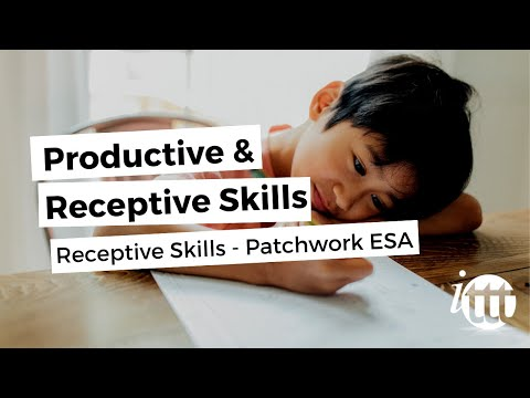 Productive and Receptive Skills in the ESL Classroom - Receptive Skills - Patchwork ESA