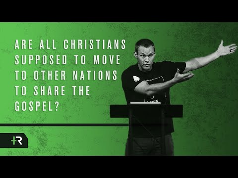 David Platt // Are All Christians Supposed to Move to Other Nations to Share the Gospel?