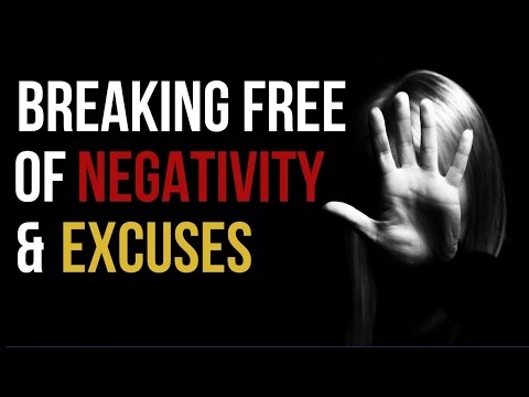Breaking Free from Negativity & Excuses