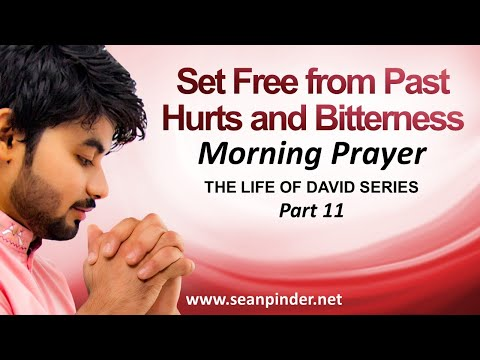 SET FREE FROM PAST HURTS AND BITTERNESS - MORNING PRAYER