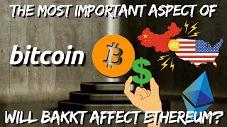 Bitcoin BULLISH! Will BAKKT Affect Ethereum? US China Currency Wars - Bitcoin News