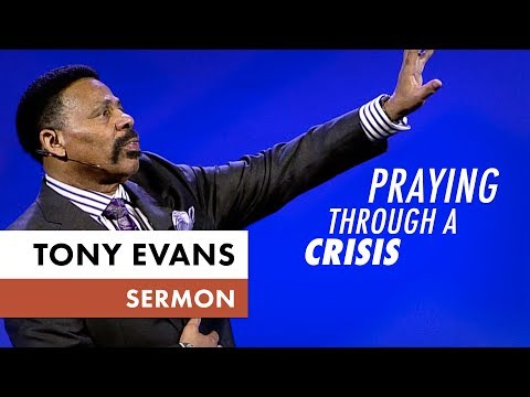 Praying Through a Crisis - Tony Evans Sermon