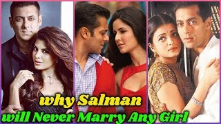 Reasons Why Salman Khan will Never Marry Any Girl
