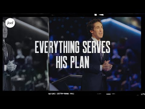 Everything Serves His Plan  Joel Osteen