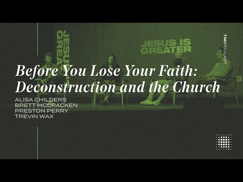 Before You Lose Your Faith: Deconstructing Doubt in the Church  TGC Podcast