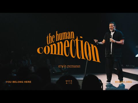 The Human Connection  Erwin McManus - Mosaic