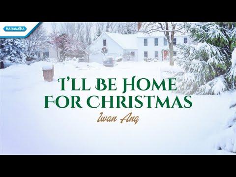 I'll Be Home For Christmas - Iwan Ang (with lyric)