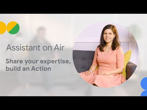 Share your expertise, build an Action (Assistant on Air) - UC_x5XG1OV2P6uZZ5FSM9Ttw