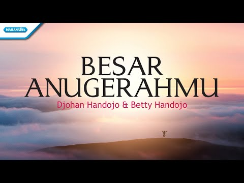 Besar AnugerahMu - Djohan Handojo & Betty Handojo (with lyric)