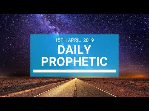 Daily Prophetic 15 April 2019