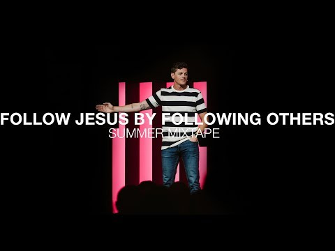 Summer Mixtape  Learn How To Follow Jesus By Following Others  1 Corinthians 10:32