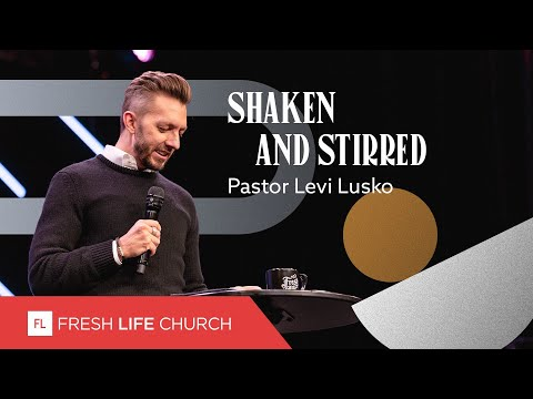 Shaken and Stirred  Pastor Levi Lusko  Not Quickly Broken, pt. 2