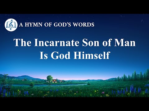 2020 Christian Testimony Video The Incarnate Son of Man Is God Himself