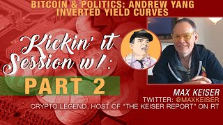 PART 2: Max Keiser x Crypto Blood Talk Bitcoin & Andrew Yang | Inverted Yield Curves and More!