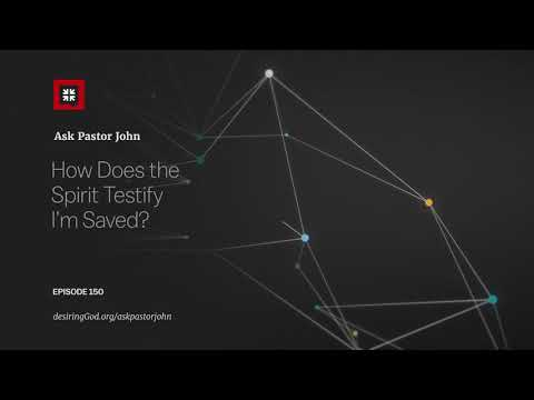 How Does the Spirit Testify Im Saved? // Ask Pastor John