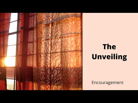 The Unveiling - (Encouragement)