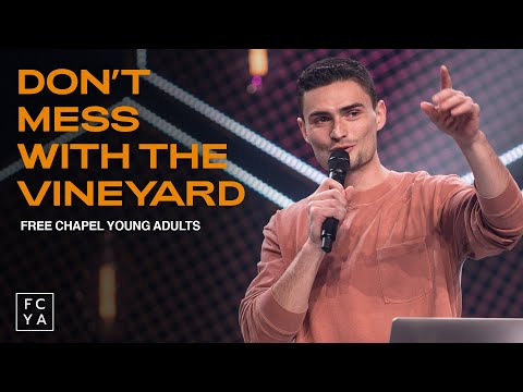 Don't Mess With The Vineyard  Free Chapel Young Adults