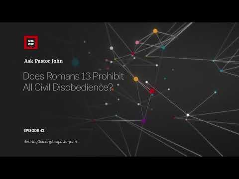 Does Romans 13 Prohibit All Civil Disobedience? // Ask Pastor John