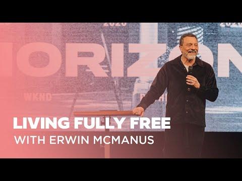 Living Fully Free  Erwin McManus  Bethel Redding Weekend 2020