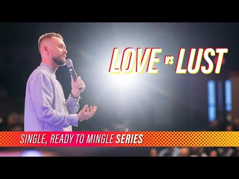 Love vs Lust // Single, Ready to Mingle (Part 3)
