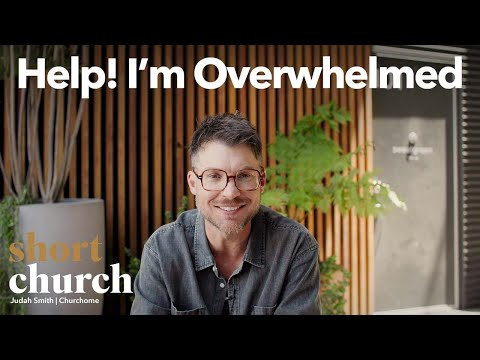 Short Church Episode 7: Help! Im Overwhelmed
