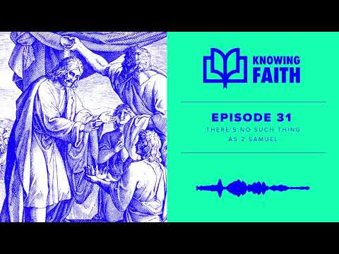 There's No Such Thing As 2 Samuel (Ep. 31)  Knowing Faith