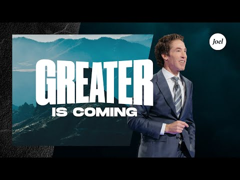 Greater Is Coming  Joel Osteen