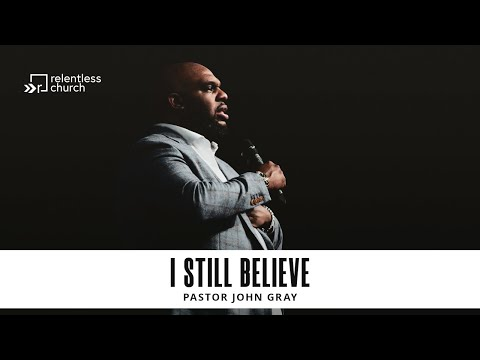I Still Believe  Pastor John Gray
