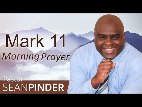 MOUNTAIN MOVING FAITH - MARK 11 - MORNING PRAYER  PASTOR SEAN PINDER (video)