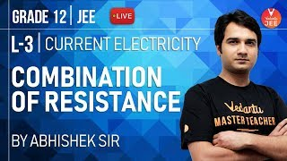 Current Electricity - L 3 | Combination of Resistance | Class 12 Physics | IIT JEE Mains & Advanced