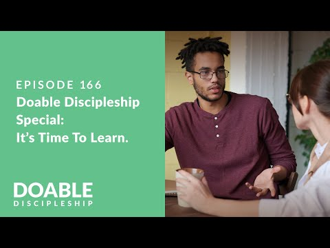 Episode 166: Doable Discipleship Special It's - Time to Learn