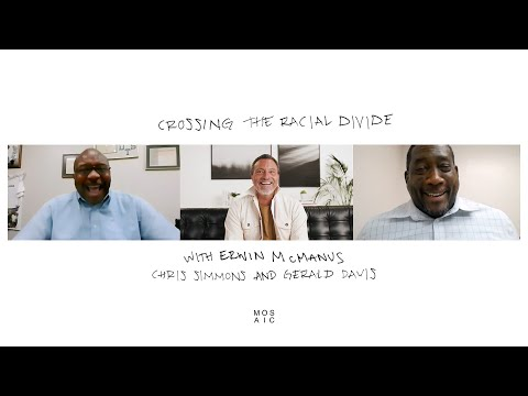 Crossing the Racial Divide  Erwin McManus with Chris Simmons and Gerald Davis