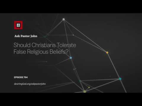 Should Christians Tolerate False Religious Beliefs? // Ask Pastor John