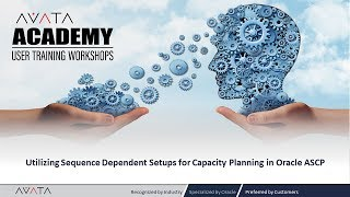 AVATA Academy Workshop: Utilizing Sequence Dependent Setups for Capacity Planning in Oracle ASCP