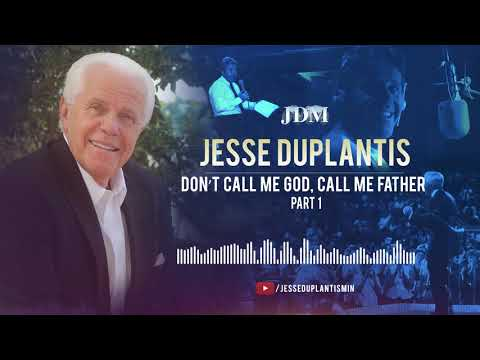 Dont Call Me God, Call Me Father, Part 1  Jesse Duplantis